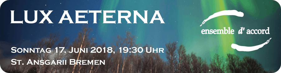 ensemble d'accord: Konzert LUX AETERNA - So 17.06.2018, 19:30 Uhr - St. Ansgarii Bremen